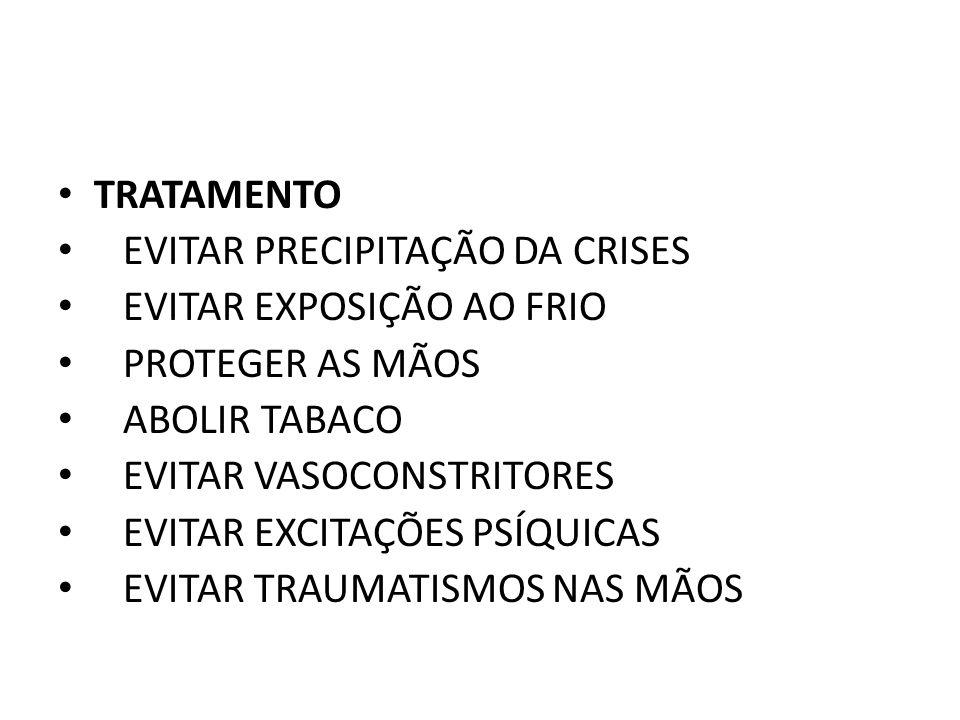 TRATAMENTO EVITAR PRECIPITAÇÃO DA CRISES. EVITAR EXPOSIÇÃO AO FRIO. PROTEGER AS MÃOS. ABOLIR TABACO.
