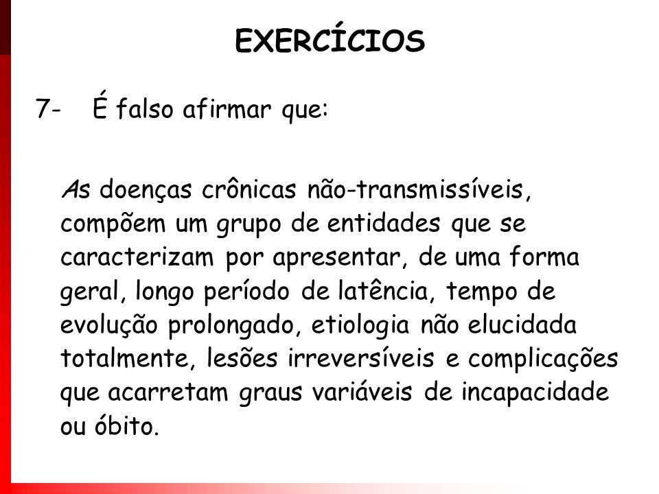 EXERCÍCIOS 7- É falso afirmar que: