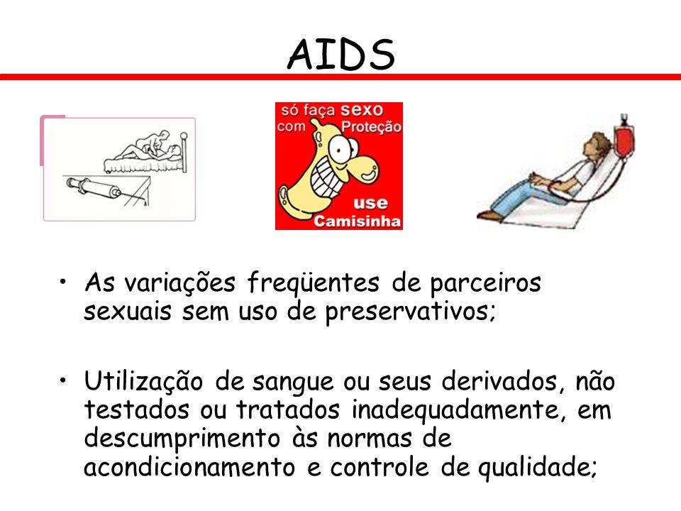AIDS As variações freqüentes de parceiros sexuais sem uso de preservativos;