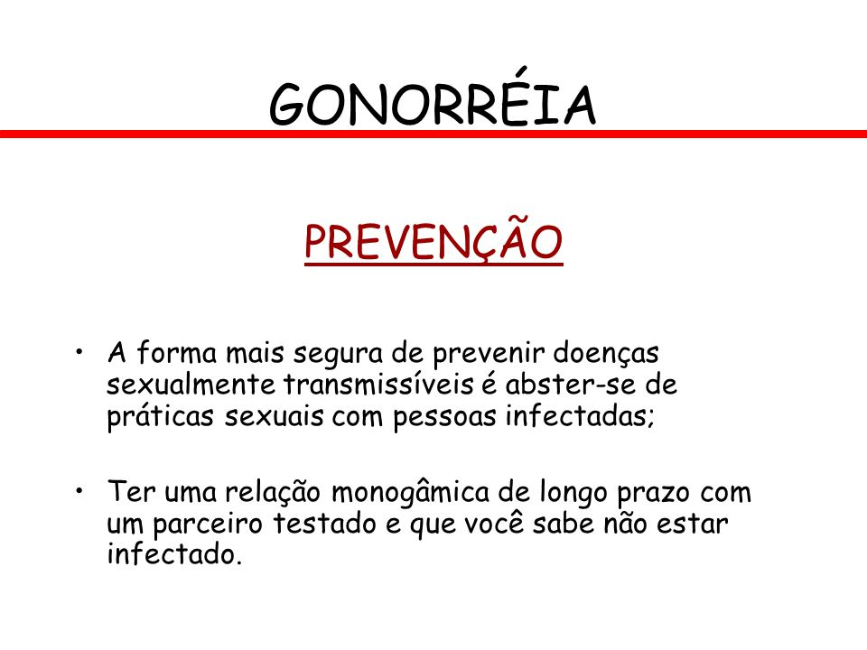 GONORRÉIA PREVENÇÃO. A forma mais segura de prevenir doenças sexualmente transmissíveis é abster-se de práticas sexuais com pessoas infectadas;