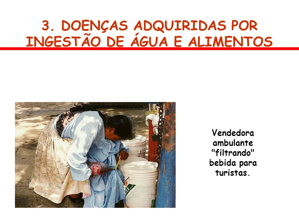 3. DOENÇAS ADQUIRIDAS POR INGESTÃO DE ÁGUA E ALIMENTOS
