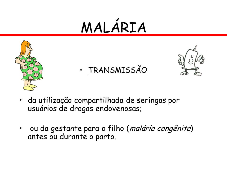 MALÁRIA TRANSMISSÃO. da utilização compartilhada de seringas por usuários de drogas endovenosas;