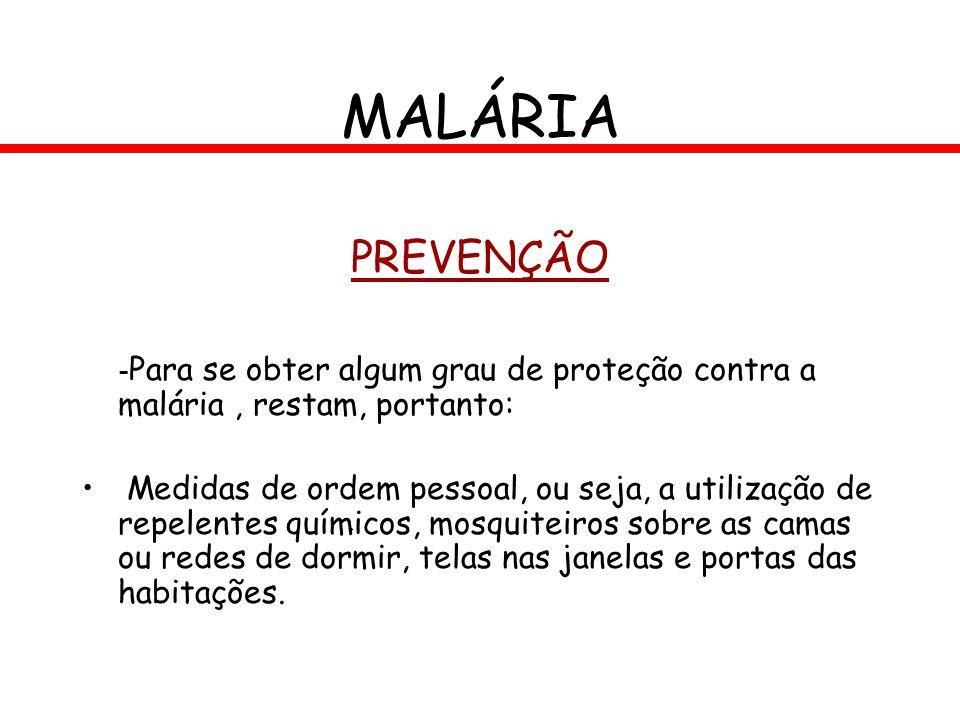 MALÁRIA PREVENÇÃO. -Para se obter algum grau de proteção contra a malária , restam, portanto: