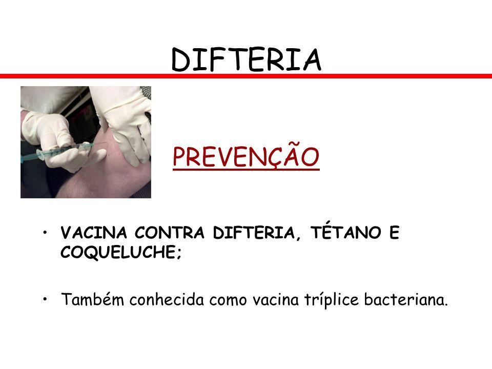 DIFTERIA PREVENÇÃO VACINA CONTRA DIFTERIA, TÉTANO E COQUELUCHE;