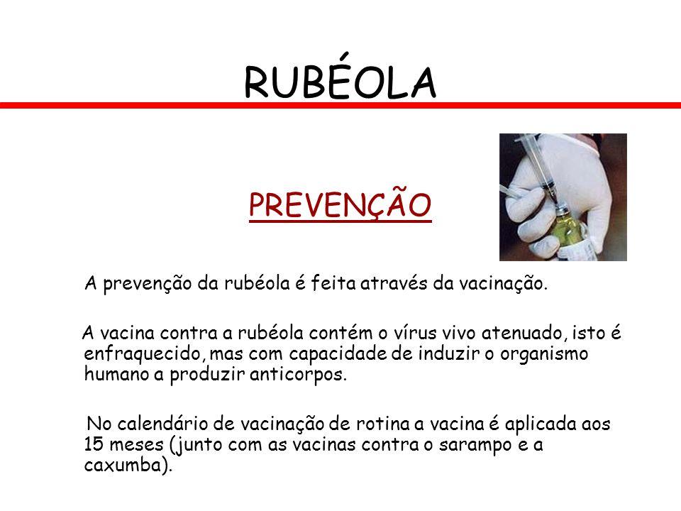 RUBÉOLA PREVENÇÃO A prevenção da rubéola é feita através da vacinação.