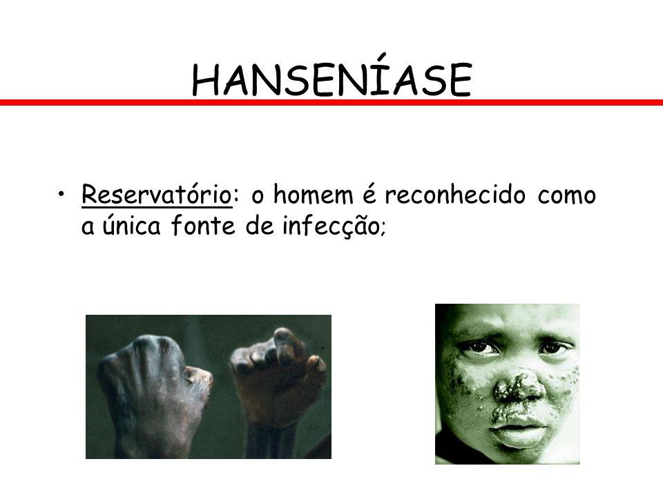 HANSENÍASE Reservatório: o homem é reconhecido como a única fonte de infecção;