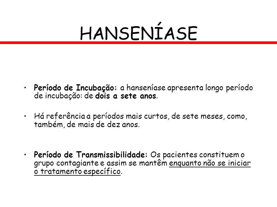 HANSENÍASE Período de Incubação: a hanseníase apresenta longo período de incubação: de dois a sete anos.