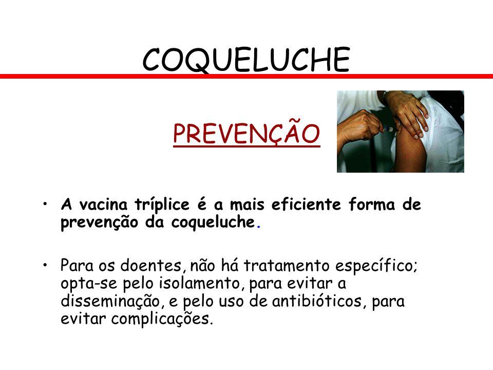 COQUELUCHE PREVENÇÃO. A vacina tríplice é a mais eficiente forma de prevenção da coqueluche.