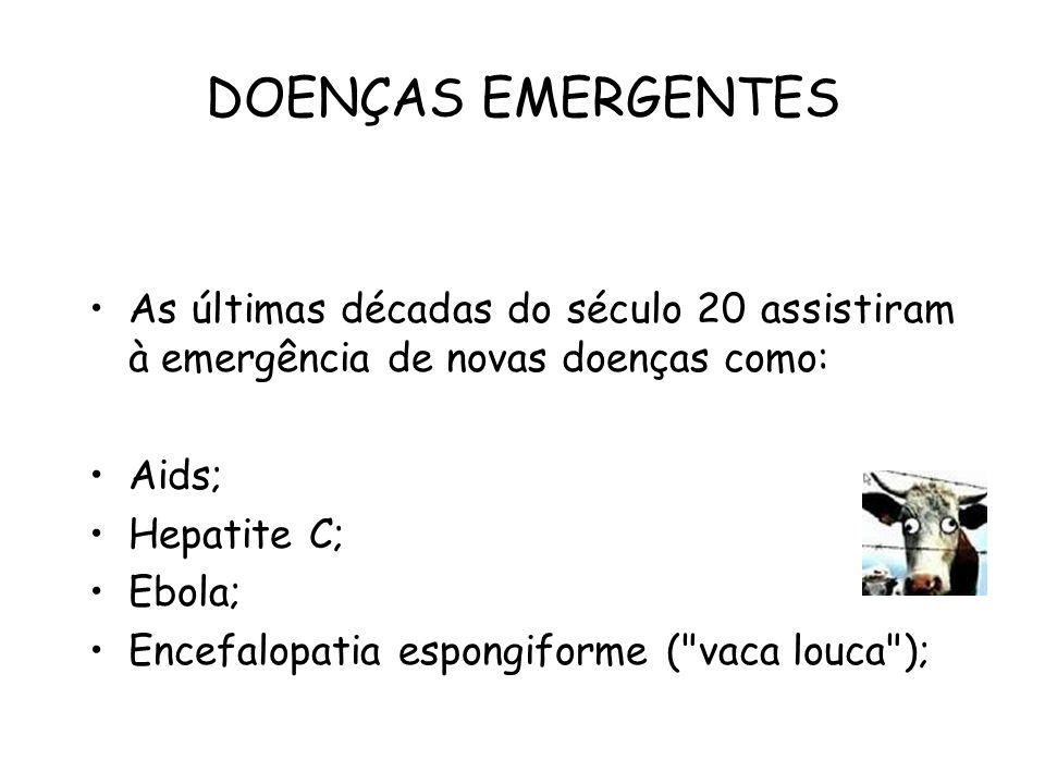 DOENÇAS EMERGENTES As últimas décadas do século 20 assistiram à emergência de novas doenças como: Aids;