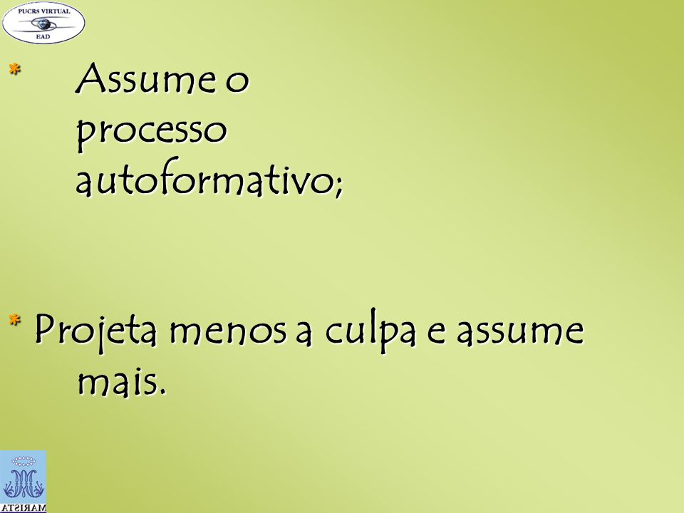 * Assume o processo autoformativo;
