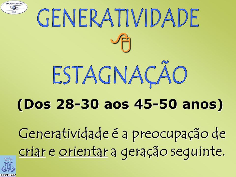 Generatividade é a preocupação de criar e orientar a geração seguinte.