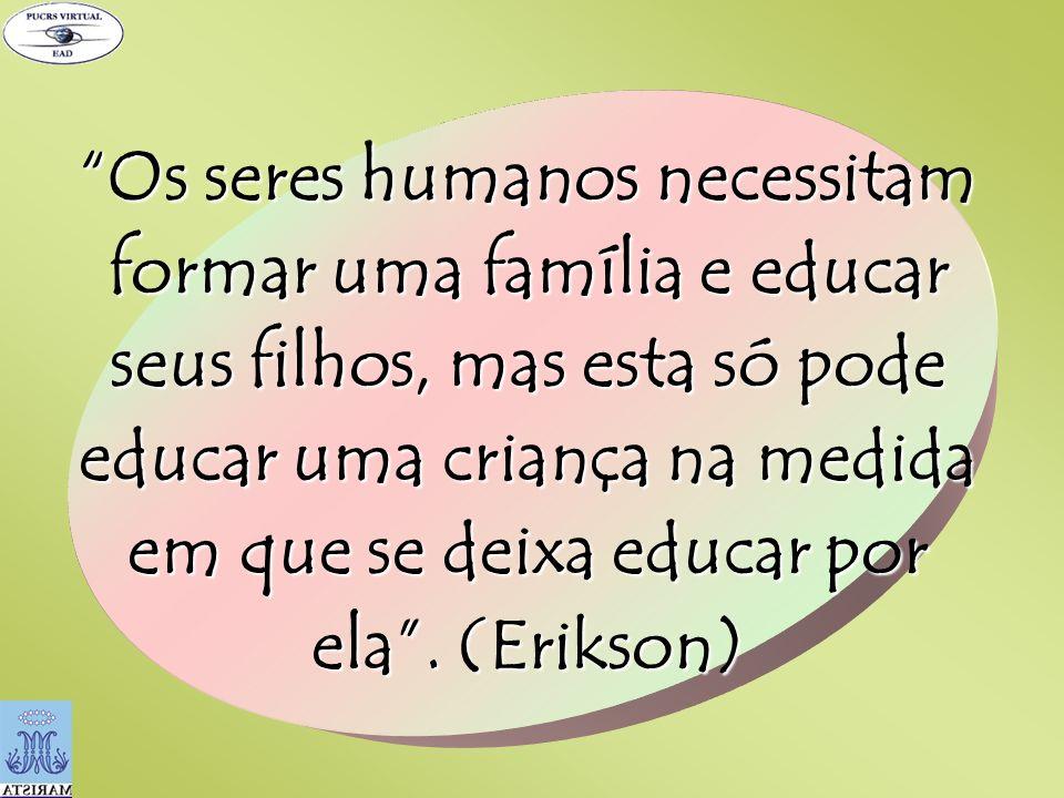 Os seres humanos necessitam formar uma família e educar seus filhos, mas esta só pode educar uma criança na medida em que se deixa educar por ela .