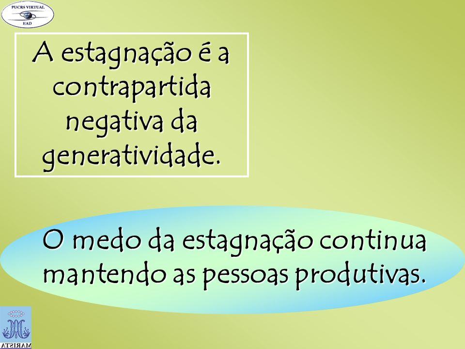 A estagnação é a contrapartida negativa da generatividade.