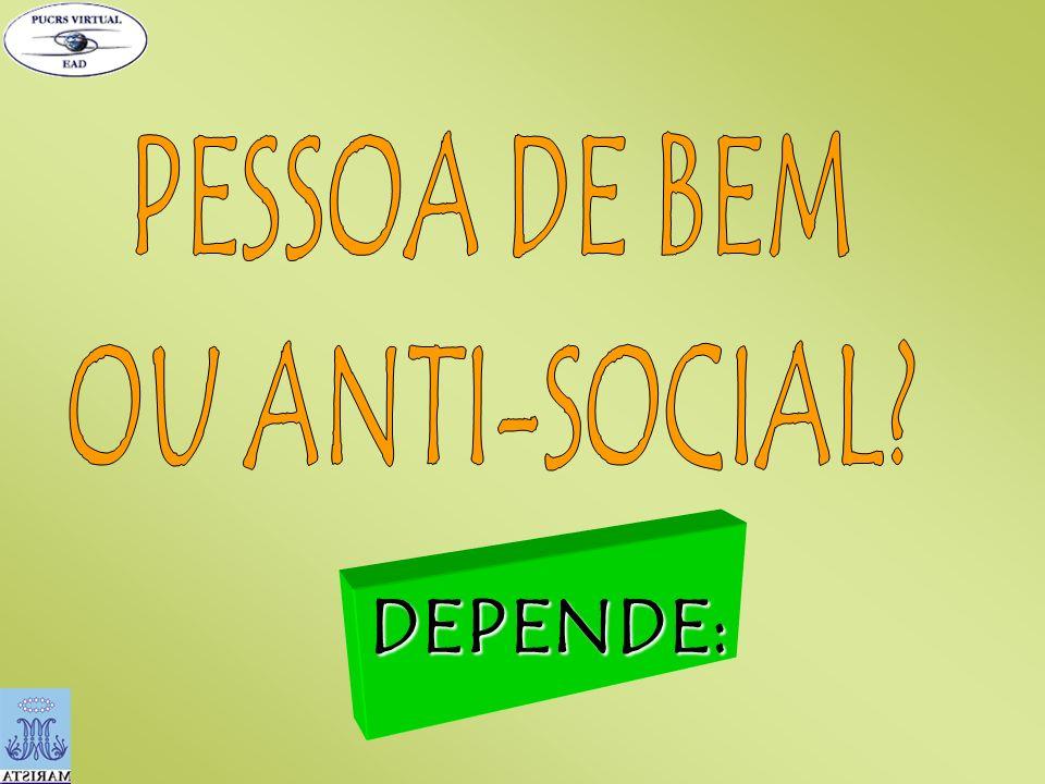 PESSOA DE BEM OU ANTI-SOCIAL