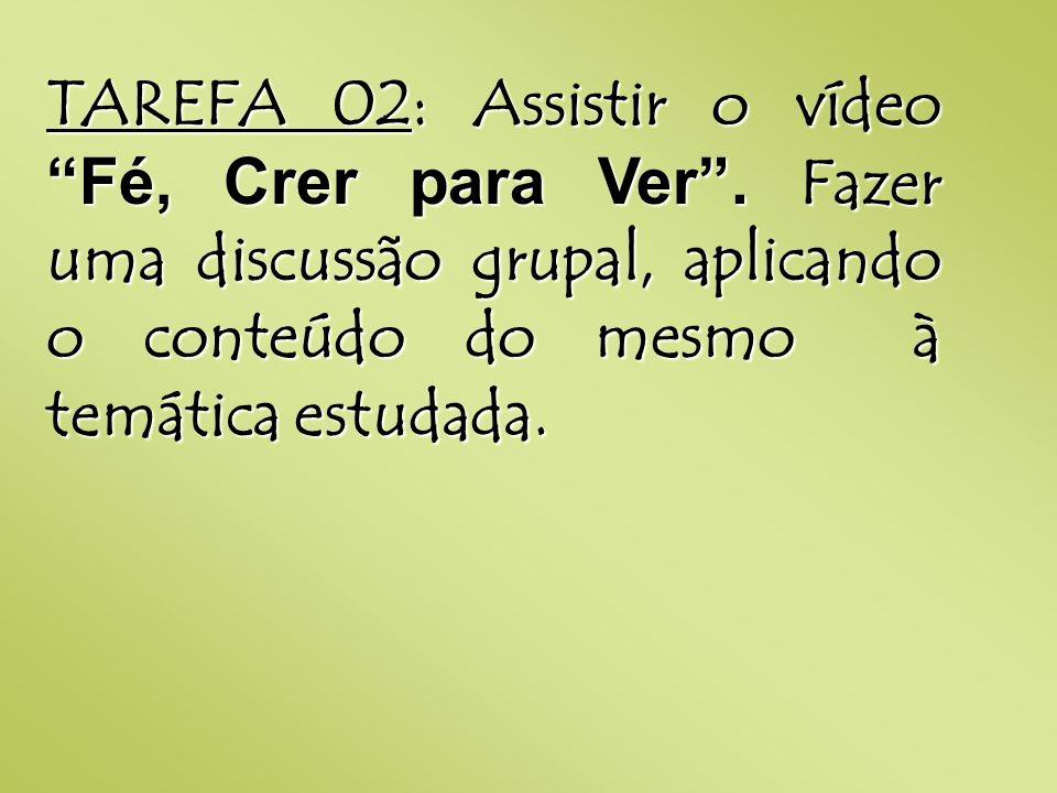 TAREFA 02: Assistir o vídeo Fé, Crer para Ver