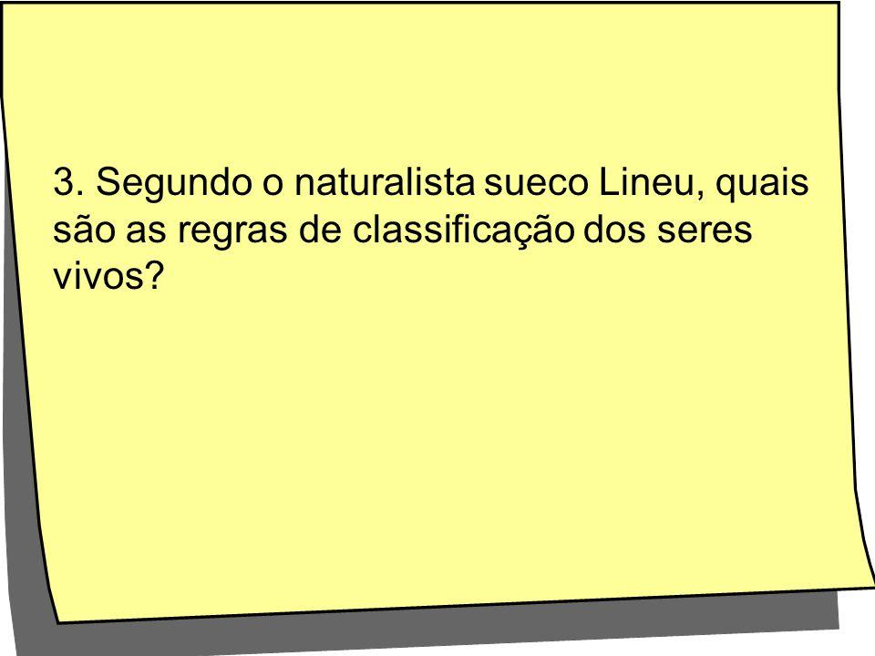 3. Segundo o naturalista sueco Lineu, quais são as regras de classificação dos seres vivos