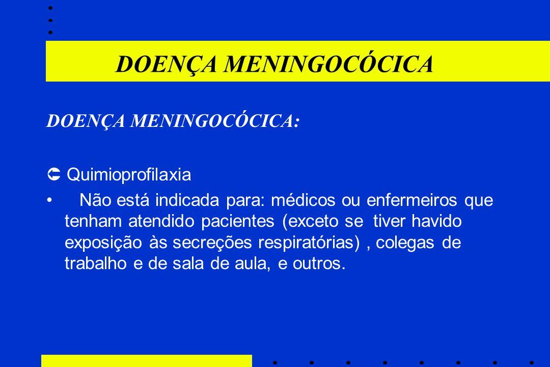 DOENÇA MENINGOCÓCICA DOENÇA MENINGOCÓCICA:  Quimioprofilaxia