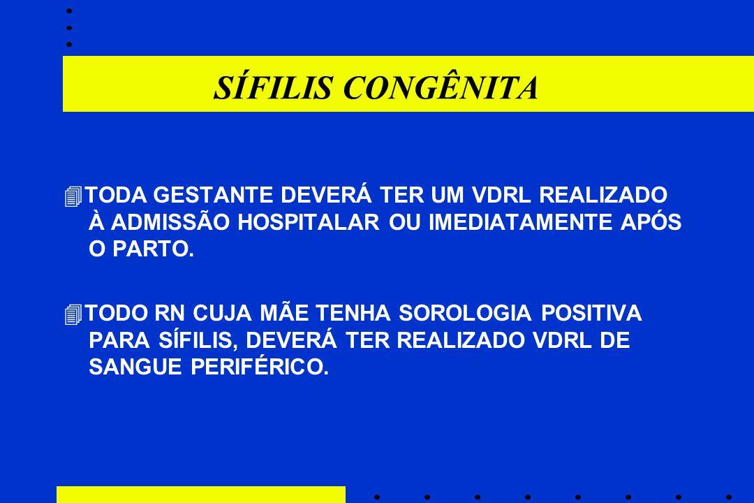 SÍFILIS CONGÊNITA TODA GESTANTE DEVERÁ TER UM VDRL REALIZADO À ADMISSÃO HOSPITALAR OU IMEDIATAMENTE APÓS O PARTO.