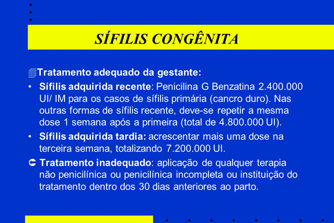 SÍFILIS CONGÊNITA Tratamento adequado da gestante: