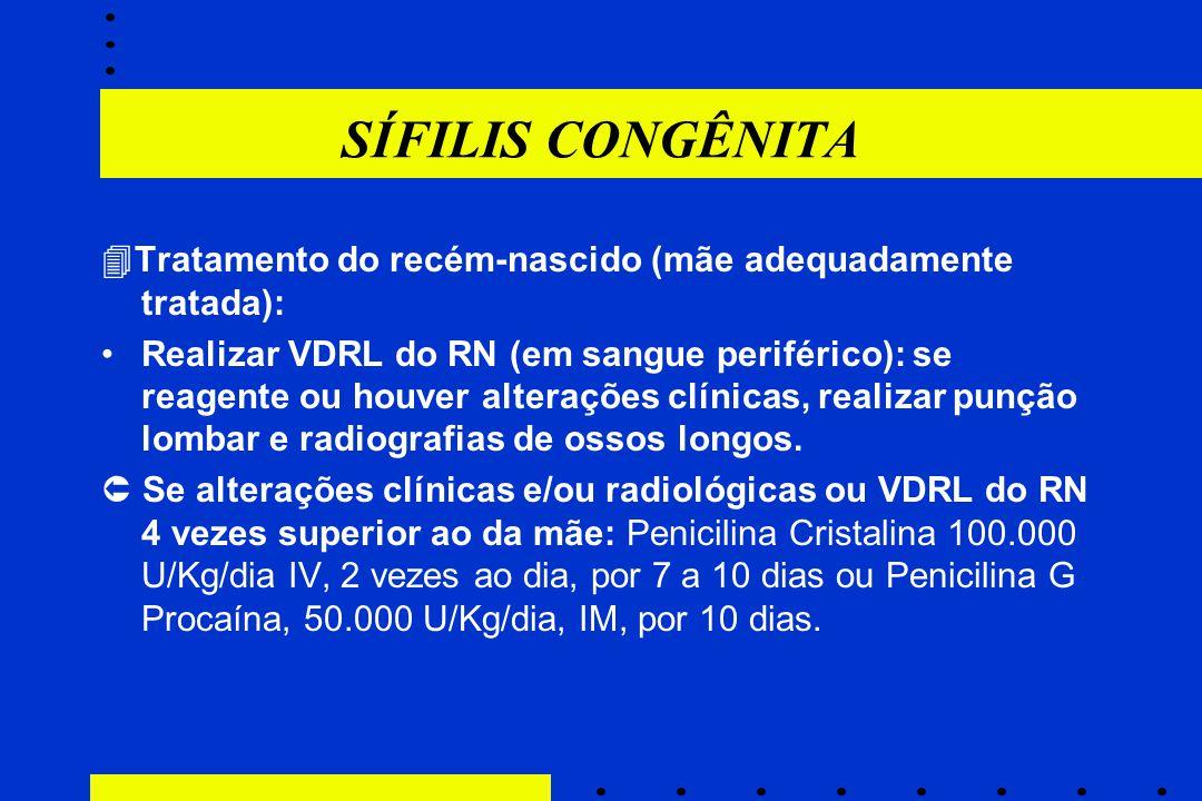 SÍFILIS CONGÊNITA Tratamento do recém-nascido (mãe adequadamente tratada):