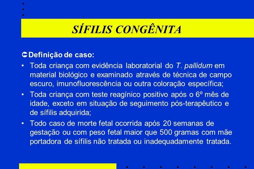 SÍFILIS CONGÊNITA Definição de caso: