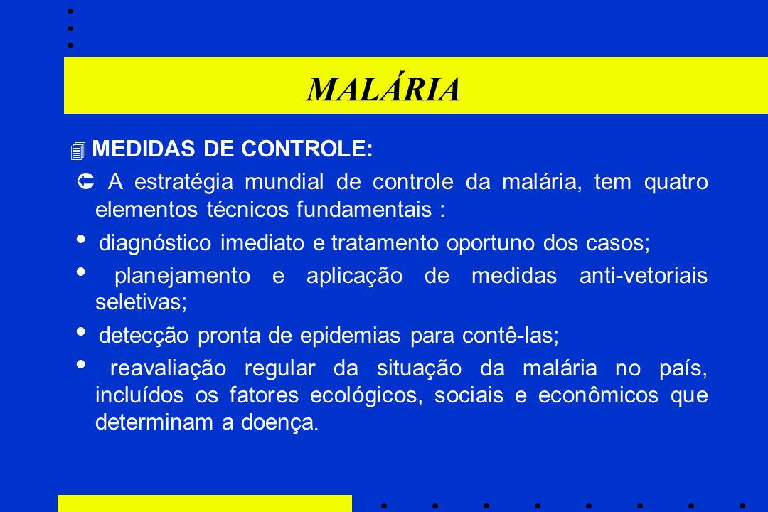 MALÁRIA  MEDIDAS DE CONTROLE:  A estratégia mundial de controle da malária, tem quatro elementos técnicos fundamentais :