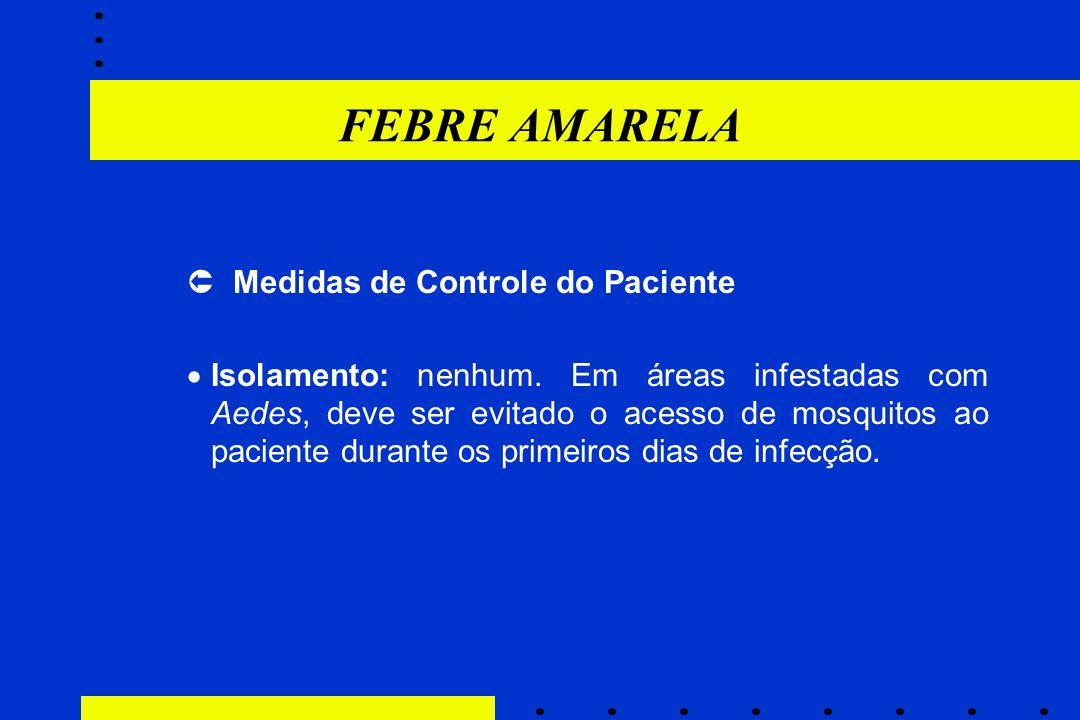 FEBRE AMARELA  Medidas de Controle do Paciente