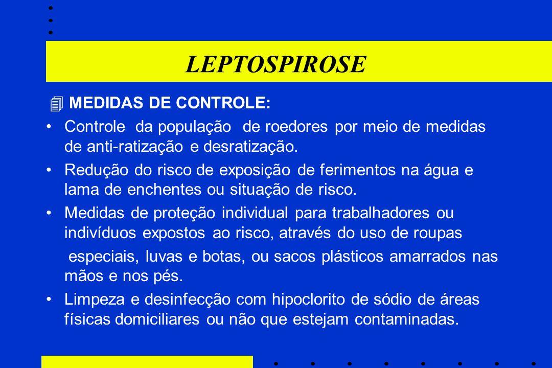 LEPTOSPIROSE  MEDIDAS DE CONTROLE: Controle da população de roedores por meio de medidas de anti-ratização e desratização.