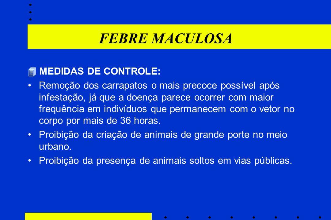 FEBRE MACULOSA  MEDIDAS DE CONTROLE: