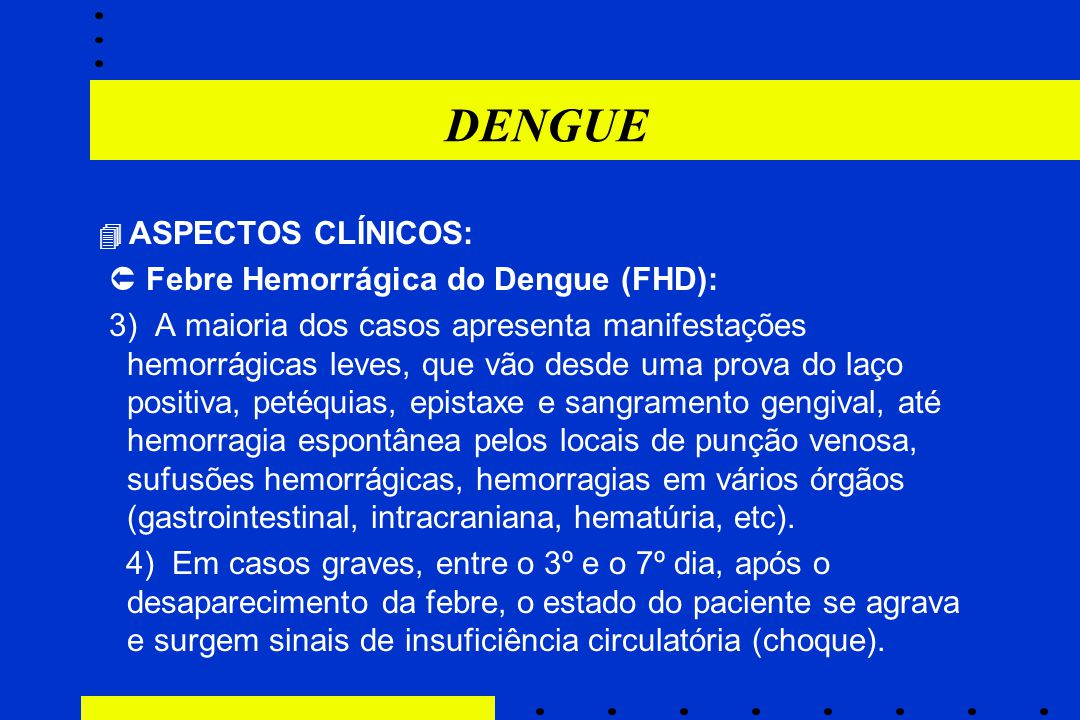 DENGUE  Febre Hemorrágica do Dengue (FHD):