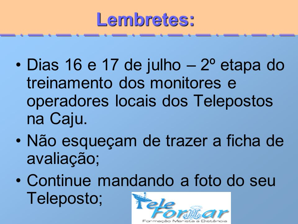 Lembretes: Dias 16 e 17 de julho – 2º etapa do treinamento dos monitores e operadores locais dos Telepostos na Caju.