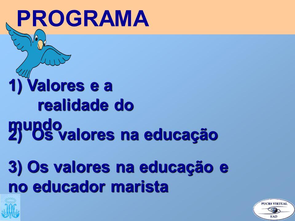 PROGRAMA 1) Valores e a realidade do mundo 2) Os valores na educação