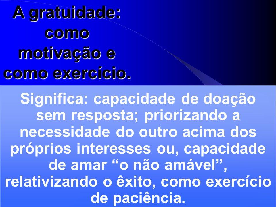 A gratuidade: como motivação e como exercício.