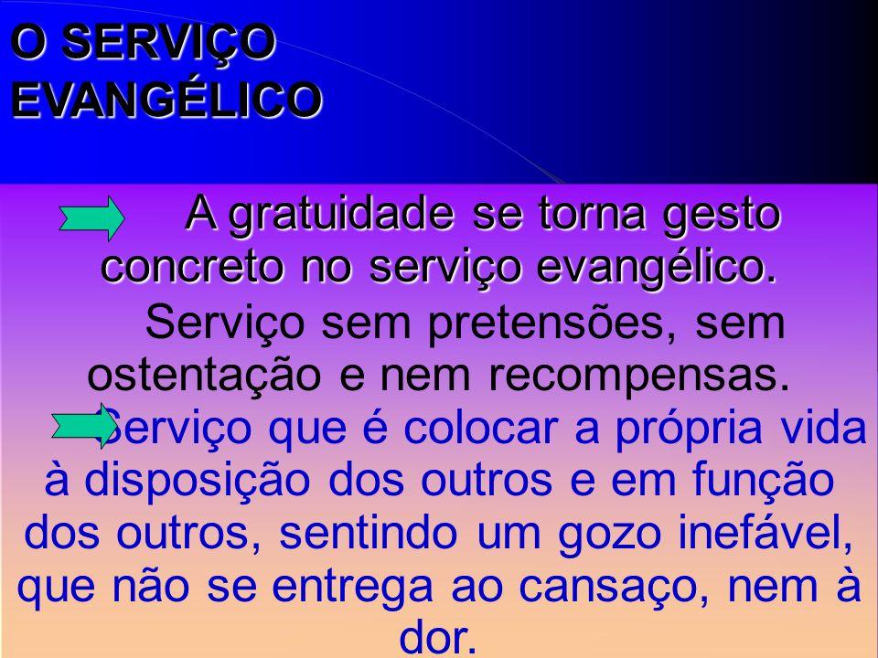 A gratuidade se torna gesto concreto no serviço evangélico.