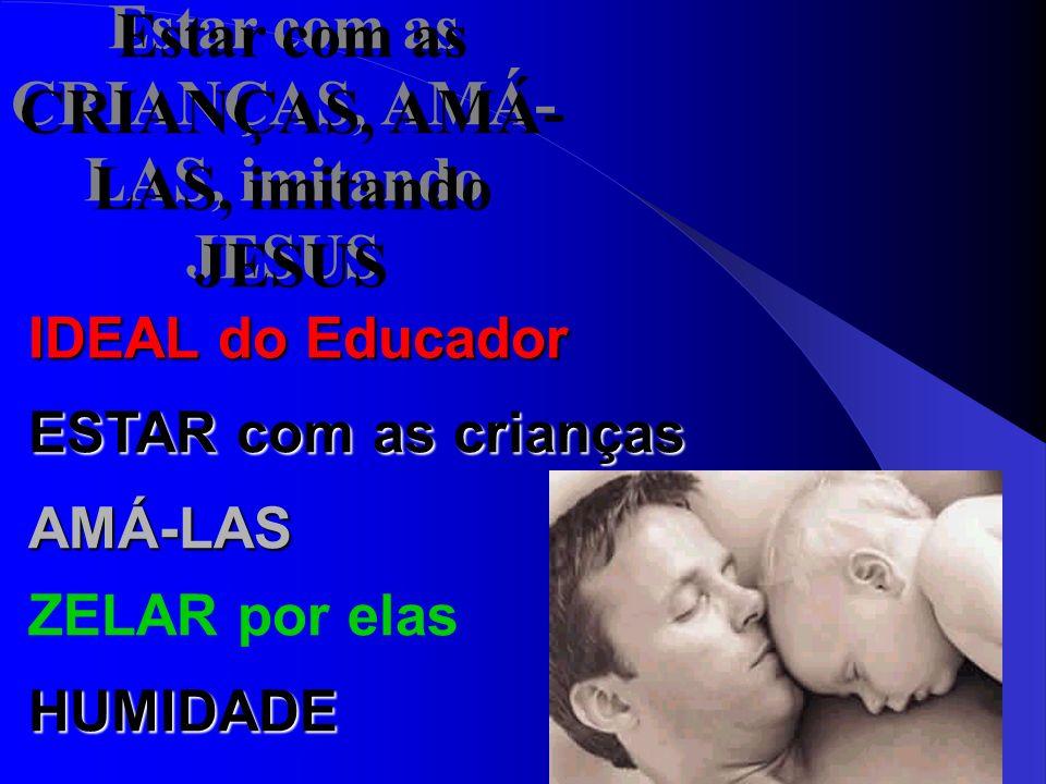 Estar com as CRIANÇAS, AMÁ-LAS, imitando JESUS