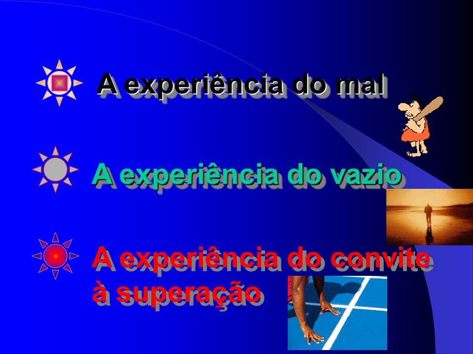 A experiência do mal A experiência do vazio A experiência do convite à superação