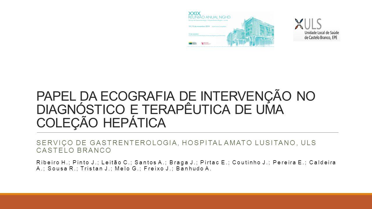 PAPEL DA ECOGRAFIA DE INTERVENÇÃO NO DIAGNÓSTICO E TERAPÊUTICA DE UMA COLEÇÃO HEPÁTICA