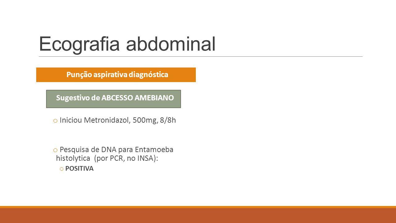 Punção aspirativa diagnóstica Sugestivo de ABCESSO AMEBIANO