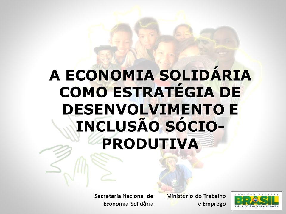 A ECONOMIA SOLIDÁRIA COMO ESTRATÉGIA DE DESENVOLVIMENTO E INCLUSÃO SÓCIO-PRODUTIVA