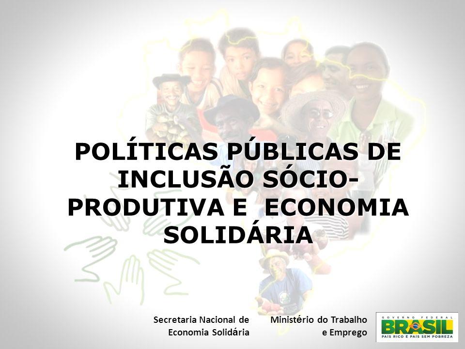 POLÍTICAS PÚBLICAS DE INCLUSÃO SÓCIO-PRODUTIVA E ECONOMIA SOLIDÁRIA