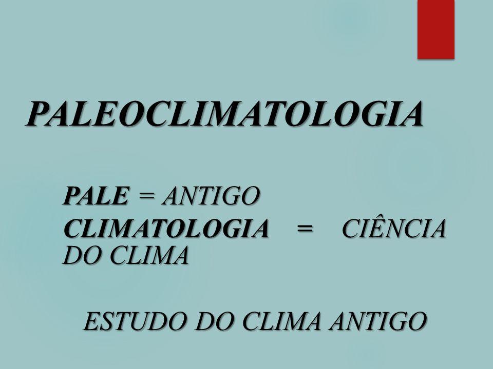 Pale = Antigo Climatologia = Ciência do Clima Estudo do Clima antigo