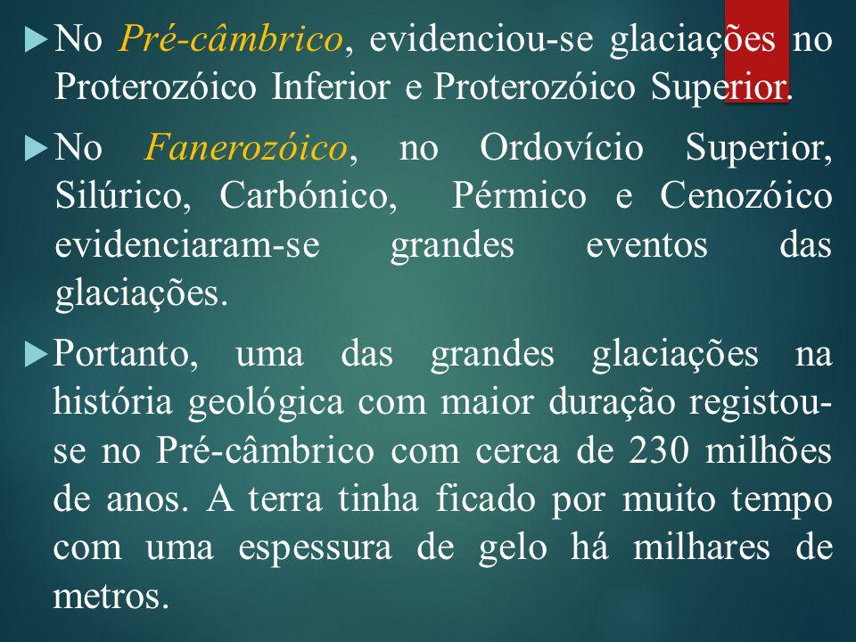 No Pré-câmbrico, evidenciou-se glaciações no Proterozóico Inferior e Proterozóico Superior.