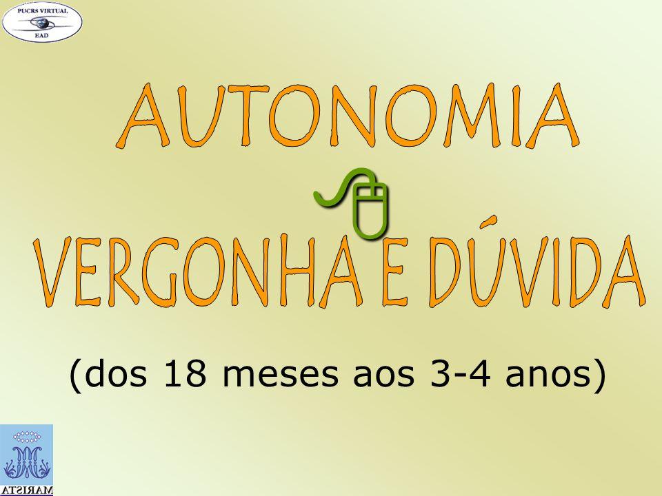 AUTONOMIA  VERGONHA E DÚVIDA (dos 18 meses aos 3-4 anos)