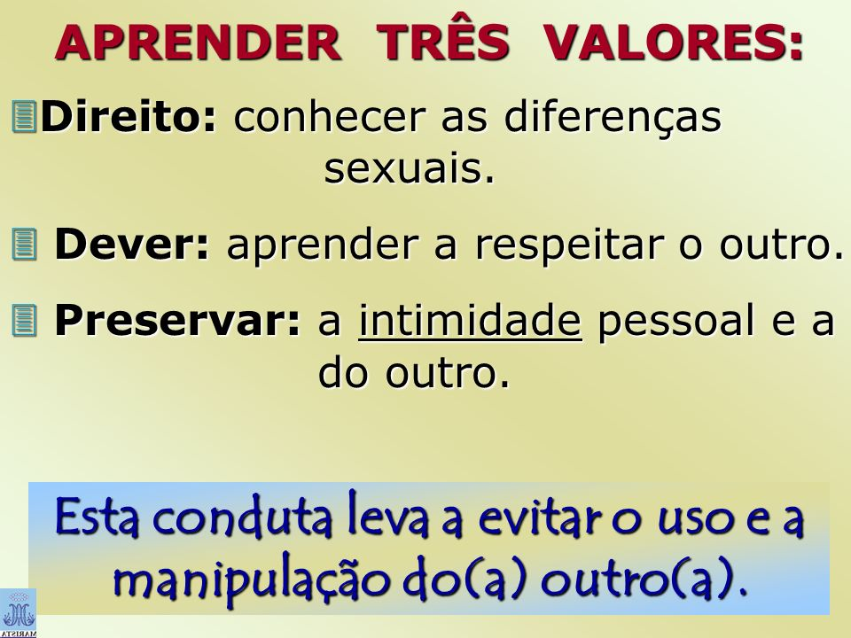 Esta conduta leva a evitar o uso e a manipulação do(a) outro(a).