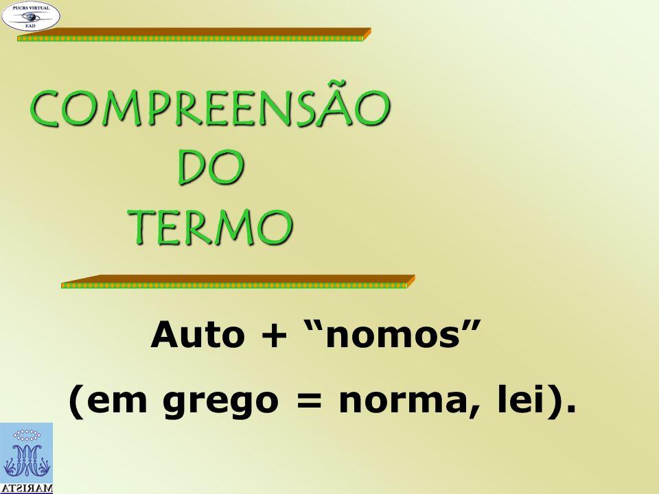 COMPREENSÃO DO TERMO Auto + nomos (em grego = norma, lei).