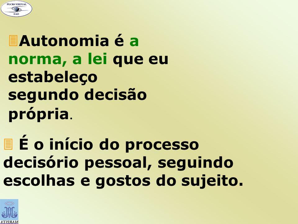 Autonomia é a norma, a lei que eu estabeleço segundo decisão própria.