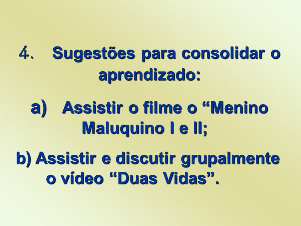 a) Assistir o filme o Menino Maluquino I e II;