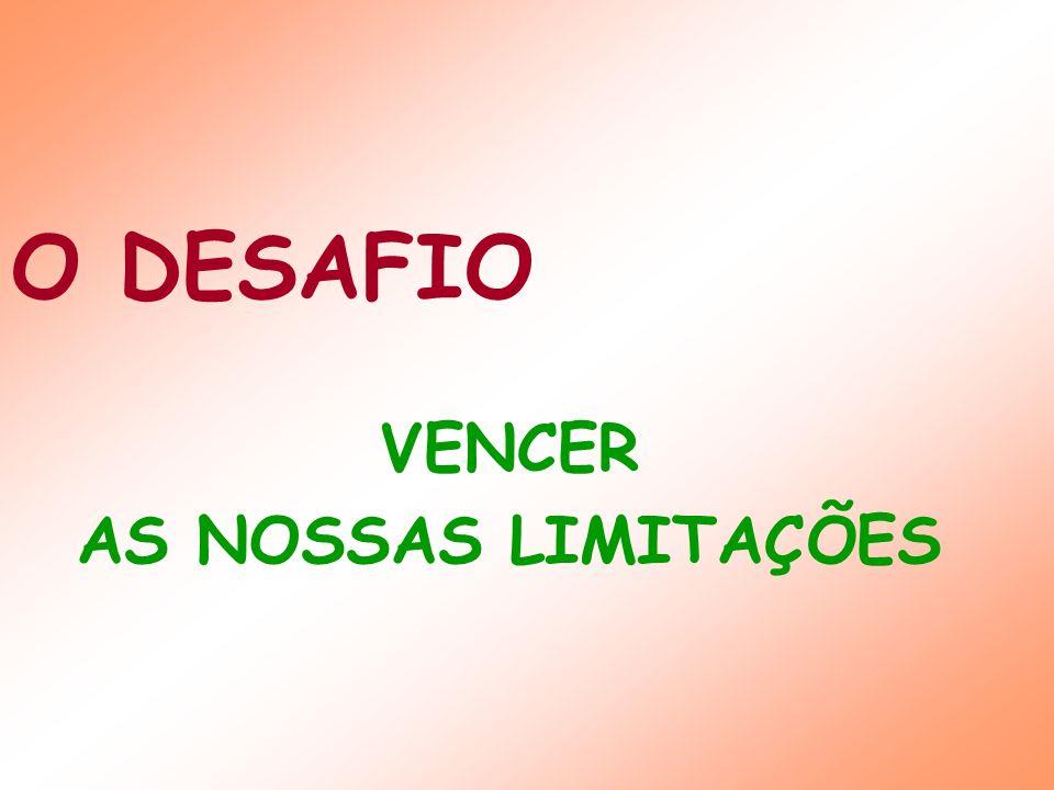 O DESAFIO VENCER AS NOSSAS LIMITAÇÕES