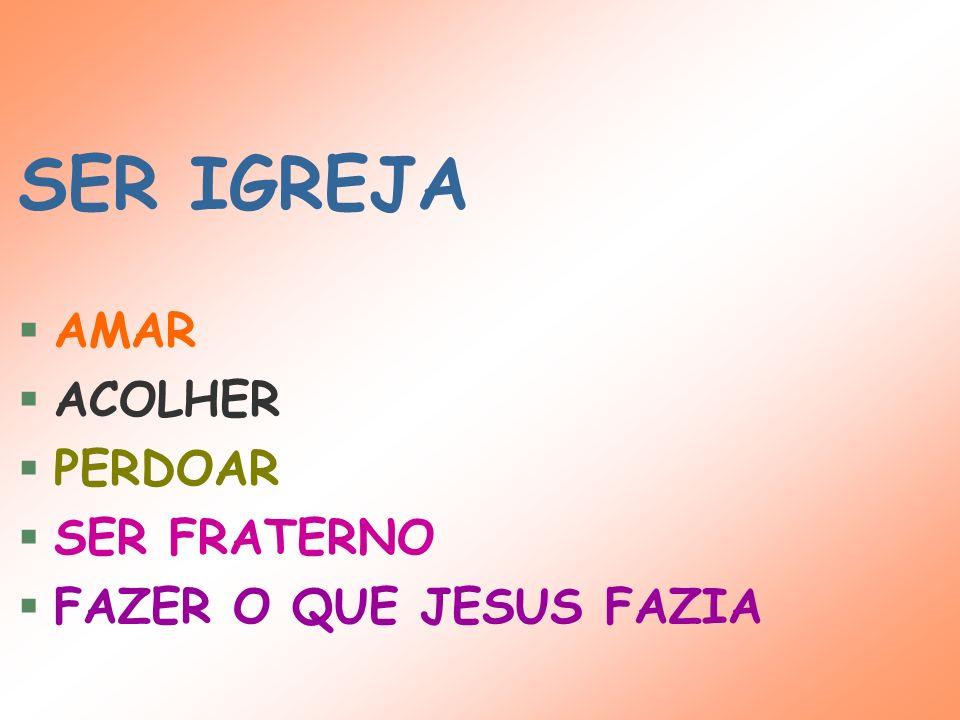 SER IGREJA AMAR ACOLHER PERDOAR SER FRATERNO FAZER O QUE JESUS FAZIA