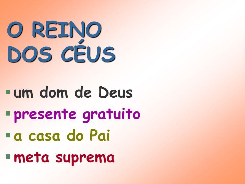 O REINO DOS CÉUS um dom de Deus presente gratuito a casa do Pai